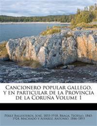 Cancionero popular gallego, y en particular de la Provincia de la Coruña Volume 1