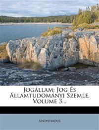 Jogállam: Jog És Államtudományi Szemle, Volume 3...