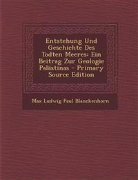 Entstehung Und Geschichte Des Todten Meeres: Ein Beitrag Zur Geologie Palästinas - Primary Source Edition