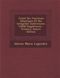Traite Des Fonctions Elliptiques Et Des Integrales Euleriennes: (1828) Supplemens - Primary Source Edition