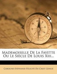 Mademoiselle De La Fayette Ou Le Siècle De Louis Xiii...
