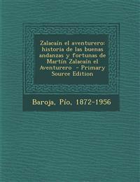 Zalacain El Aventurero: Historia de Las Buenas Andanzas y Fortunas de Martin Zalacain El Aventurero
