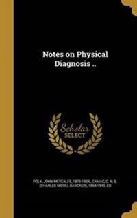NOTES ON PHYSICAL DIAGNOSIS