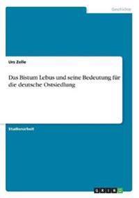 Das Bistum Lebus und seine Bedeutung für die deutsche Ostsiedlung