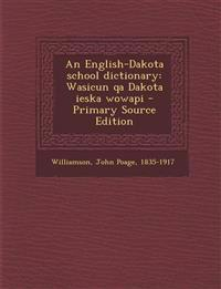 An English-Dakota school dictionary: Wasicun qa Dakota ieska wowapi