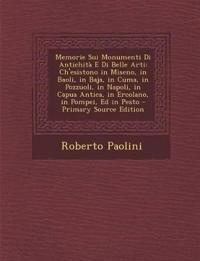 Memorie Sui Monumenti Di Antichita E Di Belle Arti: Ch'esistono in Miseno, in Baoli, in Baja, in Cuma, in Pozzuoli, in Napoli, in Capua Antica, in Erc