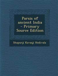 Parsis of Ancient India - Primary Source Edition