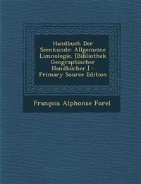 Handbuch Der Seenkunde: Allgemeine Limnologie. [Bibliothek Geographischer Handbucher.] - Primary Source Edition