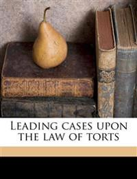 Leading cases upon the law of torts