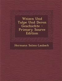 Weizen Und Tulpe Und Deren Geschichte - Primary Source Edition