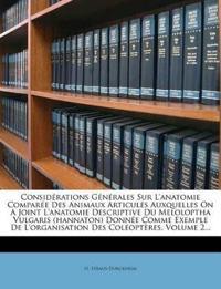 Considérations Générales Sur L'anatomie Comparée Des Animaux Articulés Auxquelles On A Joint L'anatomie Descriptive Du Meloloptha Vulgaris (hannaton)