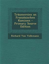 Traumereien an Franzosischen Kaminen - Primary Source Edition