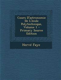 Cours D'astronomie De L'école Polytechnique, Volume 1