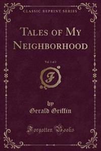 Tales of My Neighborhood, Vol. 1 of 2 (Classic Reprint)