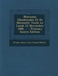 Monnaies Obsidionales Et de Necessite: Vente Le Lundi 22 Novembre 1886 ... - Primary Source Edition
