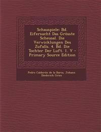 Schauspiele: Bd. Eifersucht Das Grosste Scheusal. Die Verwicklungen Des Zufalls. 4. Bd. Die Tochter Der Luft. 1. V - Primary Source