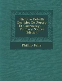 Histoire Detaille Des Isles de Jersey Et Guernesey... - Primary Source Edition