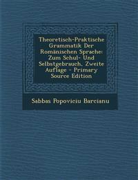Theoretisch-Praktische Grammatik Der Romanischen Sprache: Zum Schul- Und Selbstgebrauch, Zweite Auflage - Primary Source Edition