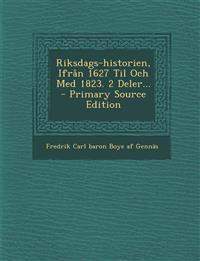 Riksdags-historien, Ifrån 1627 Til Och Med 1823. 2 Deler...
