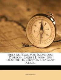 Buez Ar Pêvar Mab Emon, Duc D'ordon, Laquet E Form Eun Dragedi: Ha Reizet En Urz Gant A.l.m.l.