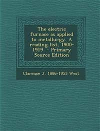The electric furnace as applied to metallurgy. A reading list, 1900-1919  - Primary Source Edition