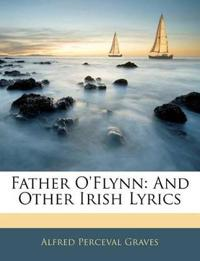 Father O'Flynn: And Other Irish Lyrics
