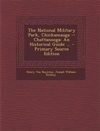 National Military Park, Chickamauga -- Chattanooga: An Historical Guide ...