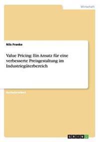 Value Pricing: Ein Ansatz für eine verbesserte Preisgestaltung im Industriegüterbereich
