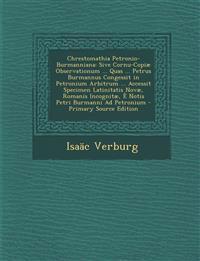 Chrestomathia Petronio-Burmanniana: Sive Cornu-Copiae Observationum ... Quas ... Petrus Burmannus Congessit in Petronium Arbitrum ... Accessit Specime