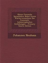 Kleine Finnische Sprachlehre Nebst Einem Worterverzeichnis Der Finnnisch-Indoeuropaischen Entlehungen - Primary Source Edition