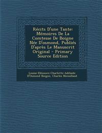 Recits D'Une Tante: Memoires de La Comtesse de Boigne Nee D'Osmond, Publies D'Apres Le Manuscrit Original