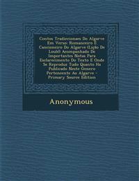 Contos Tradiccionaes Do Algarve Em Verso: Romanceiro E Cancioneiro Do Algarve (Lição De Loulé) Acompanhado De Importantes Notas Para Esclarecimento Do