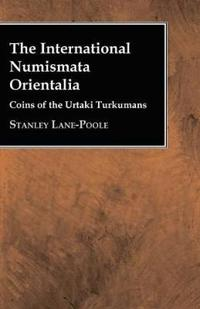 The International Numismata Orientalia - Coins of the Urtaki Turkumans