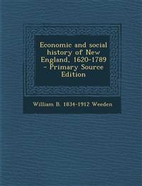 Economic and Social History of New England, 1620-1789 - Primary Source Edition