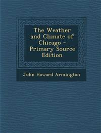 The Weather and Climate of Chicago - Primary Source Edition
