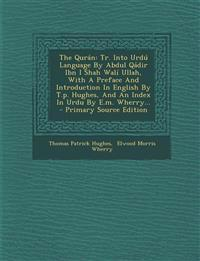 The Qurán: Tr. Into Urdú Language By Abdul Qádir Ibn I Shah Walí Ullah, With A Preface And Introduction In English By T.p. Hughes, And An Index In Urd