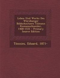 Leben Und Werke Des Würzburger Bildschnitzers Tilmann Riemenschneider, 1468-1531