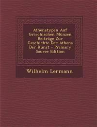 Athenatypen Auf Griechischen Munzen Beitrage Zur Geschichte Der Athena Der Kunst - Primary Source Edition