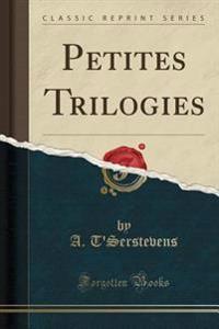 Petites Trilogies (Classic Reprint)