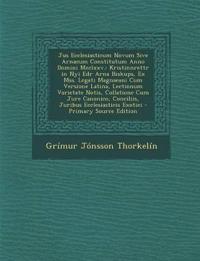 Jus Ecclesiasticum Novum Sive Arnaeum Constitutum Anno Domini Mcclxxv.: Kristinnrettr in Nyi Edr Arna Biskups, Ex Mss. Legati Magnaeani Cum Versione L