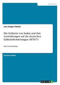 Die Schlacht von Sedan und ihre Auswirkungen auf die deutschen Einheitsbestrebungen 1870/71