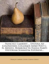 Francisci Lamberti ... Epistola Ad Colonienses: Colloquii Anno Post C. N. Mdxxvi. Homburgi In Hassia Habiti Historiam Summatim Exponens...