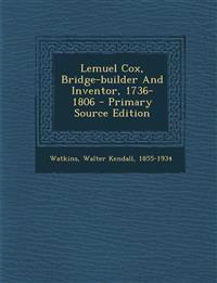 Lemuel Cox, Bridge-Builder and Inventor, 1736-1806 - Primary Source Edition