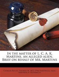 In the matter of L. C. A. K. Martens, an alleged alien. Brief on behalf of Mr. Martens