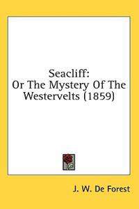 Seacliff: Or The Mystery Of The Westervelts (1859)