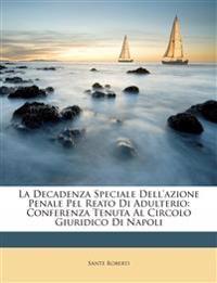 La Decadenza Speciale Dell'azione Penale Pel Reato Di Adulterio: Conferenza Tenuta Al Circolo Giuridico Di Napoli