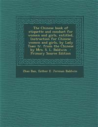 The Chinese Book of Etiquette and Conduct for Women and Girls, Entitled, Instruction for Chinese Women and Girls, by Lady Tsao; Tr. from the Chinese B