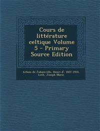 Cours de littérature celtique Volume 5