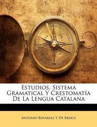 Estudios, Sistema Gramatical Y Crestomatía De La Lengua Catalana