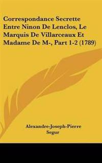 Correspondance Secrette Entre Ninon De Lenclos, Le Marquis De Villarceaux Et Madame De M-